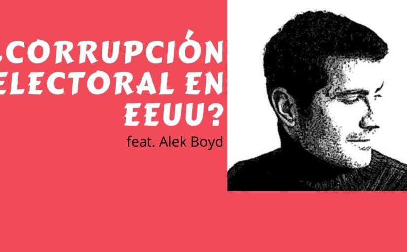 154 Corrupción electoral en EEUU, feat. Alek Boyd