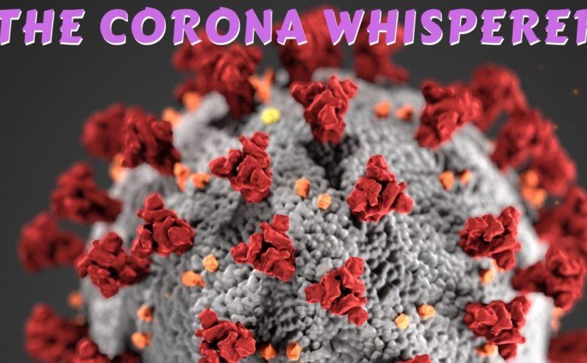 164 The Corona Whisperer, Coronavirus Chronicles XVII